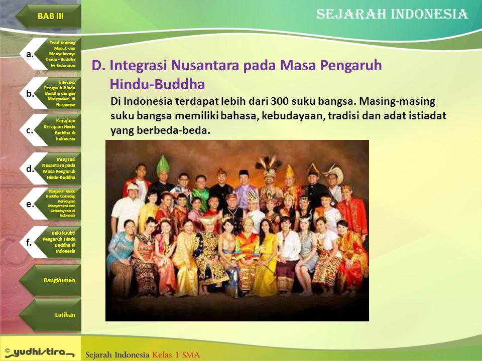 D.Integrasi Nusantara pada Masa Pengaruh Hindu-Buddha Di Indonesia terdapat lebih dari 300 suku bangsa. Masing-masing suku bangsa memiliki bahasa, keb