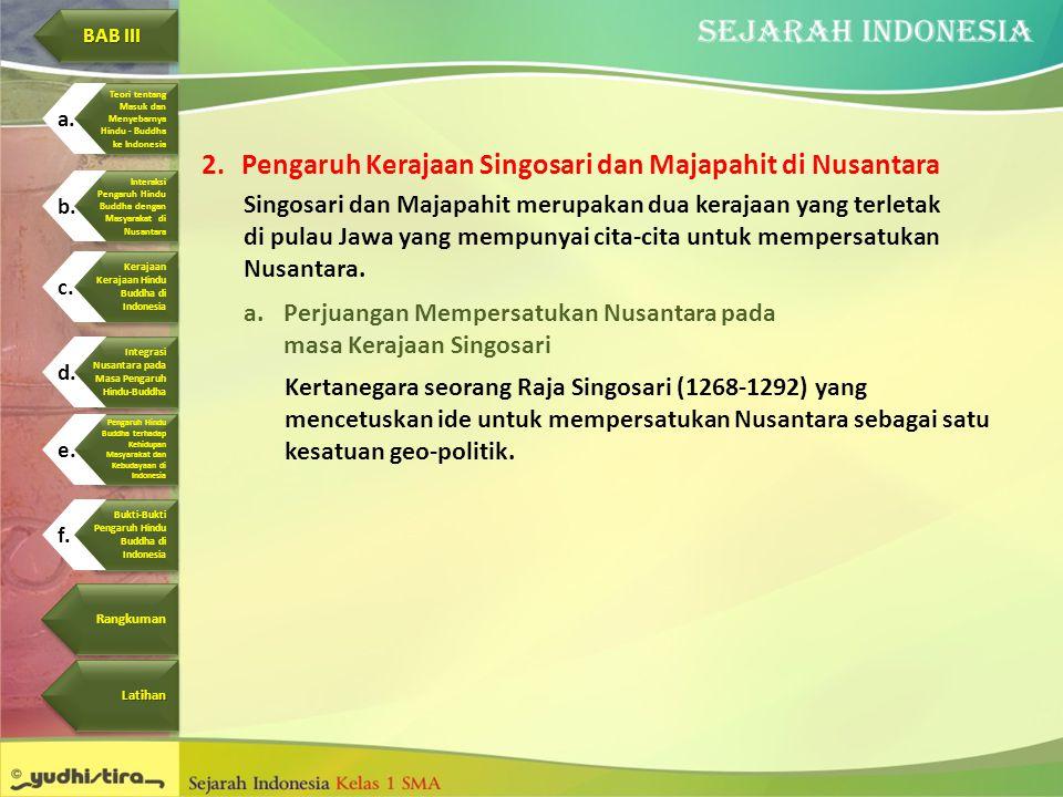 2.Pengaruh Kerajaan Singosari dan Majapahit di Nusantara Singosari dan Majapahit merupakan dua kerajaan yang terletak di pulau Jawa yang mempunyai cit