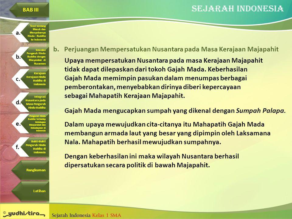 b.Perjuangan Mempersatukan Nusantara pada Masa Kerajaan Majapahit Upaya mempersatukan Nusantara pada masa Kerajaan Majapahit tidak dapat dilepaskan da