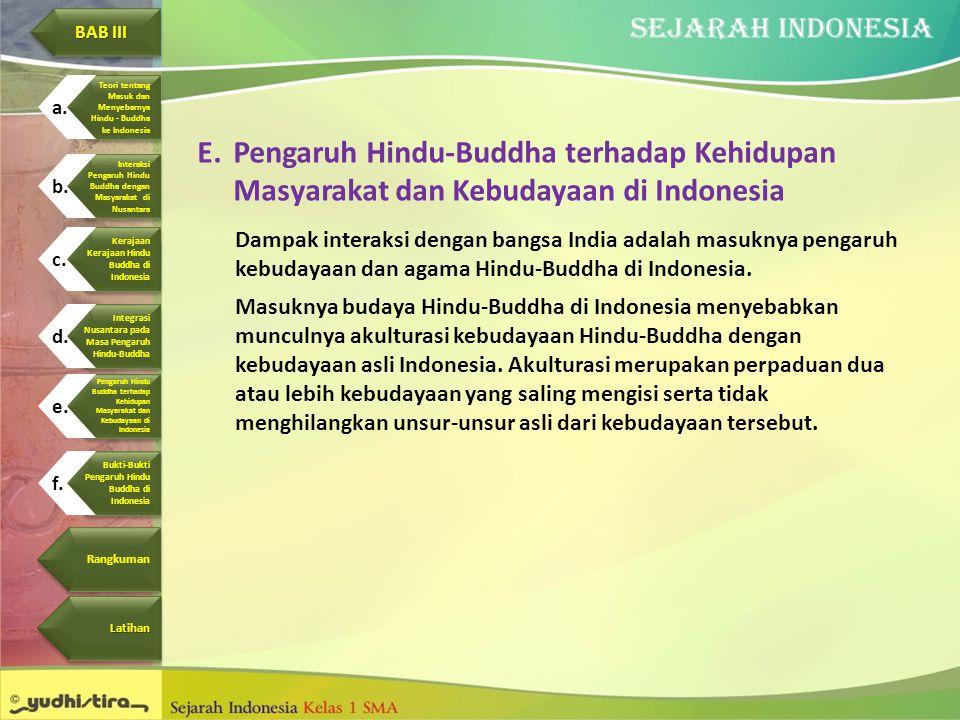 E.Pengaruh Hindu-Buddha terhadap Kehidupan Masyarakat dan Kebudayaan di Indonesia Dampak interaksi dengan bangsa India adalah masuknya pengaruh kebuda
