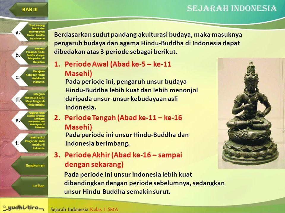 Berdasarkan sudut pandang akulturasi budaya, maka masuknya pengaruh budaya dan agama Hindu-Buddha di Indonesia dapat dibedakan atas 3 periode sebagai