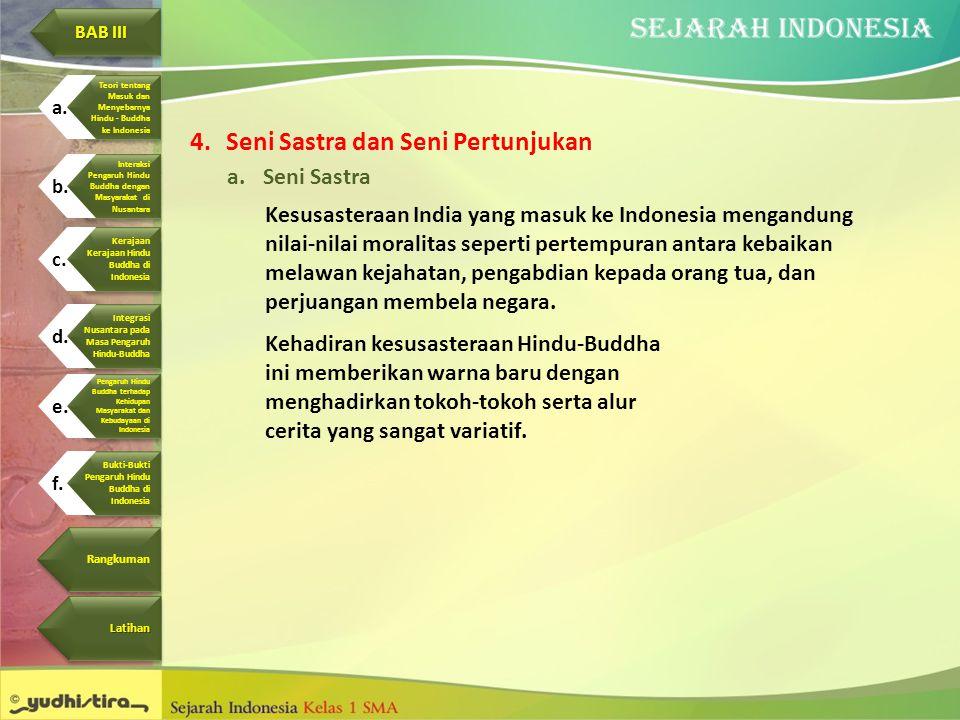 4.Seni Sastra dan Seni Pertunjukan a.Seni Sastra Kesusasteraan India yang masuk ke Indonesia mengandung nilai-nilai moralitas seperti pertempuran anta