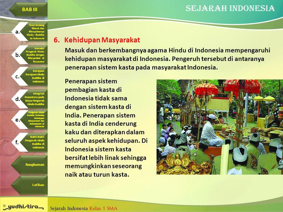 6.Kehidupan Masyarakat Masuk dan berkembangnya agama Hindu di Indonesia mempengaruhi kehidupan masyarakat di Indonesia. Pengeruh tersebut di antaranya