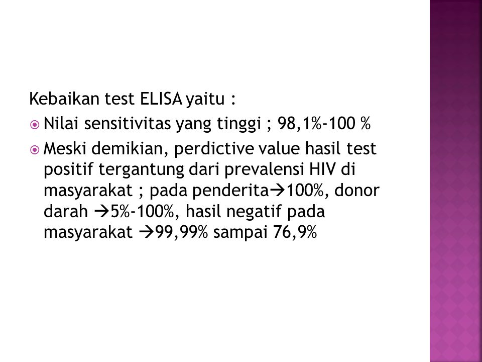 Kebaikan test ELISA yaitu :  Nilai sensitivitas yang tinggi ; 98,1%-100 %  Meski demikian, perdictive value hasil test positif tergantung dari preva