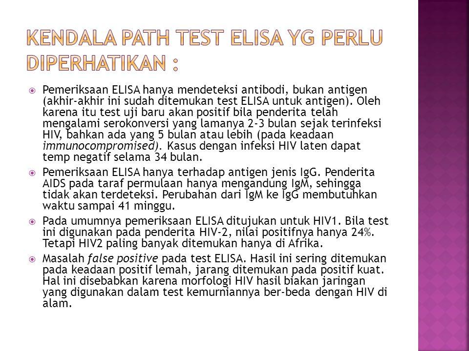  Pemeriksaan ELISA hanya mendeteksi antibodi, bukan antigen (akhir-akhir ini sudah ditemukan test ELISA untuk antigen). Oleh karena itu test uji baru