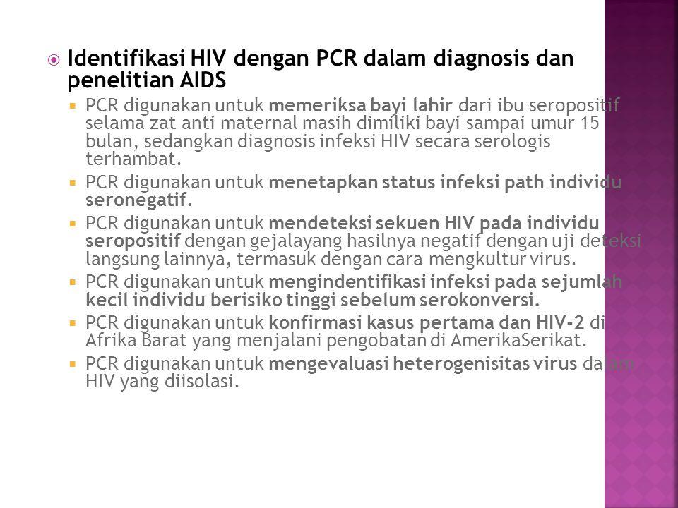  Identifikasi HIV dengan PCR dalam diagnosis dan penelitian AIDS  PCR digunakan untuk memeriksa bayi lahir dari ibu seropositif selama zat anti mate