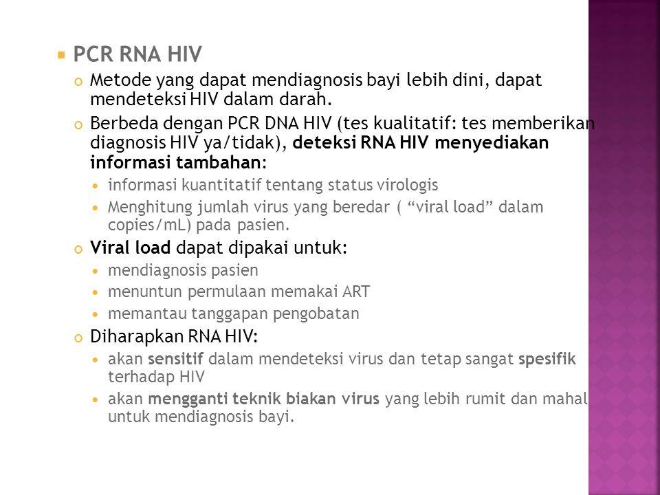  PCR RNA HIV Metode yang dapat mendiagnosis bayi lebih dini, dapat mendeteksi HIV dalam darah. Berbeda dengan PCR DNA HIV (tes kualitatif: tes member