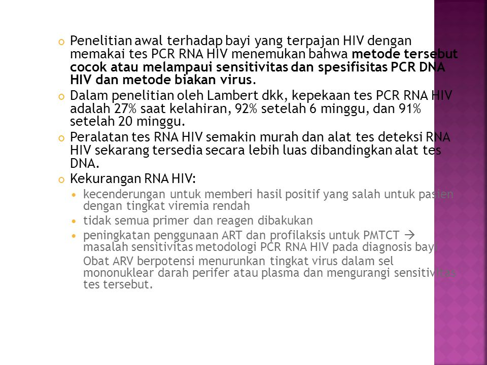 Penelitian awal terhadap bayi yang terpajan HIV dengan memakai tes PCR RNA HIV menemukan bahwa metode tersebut cocok atau melampaui sensitivitas dan s