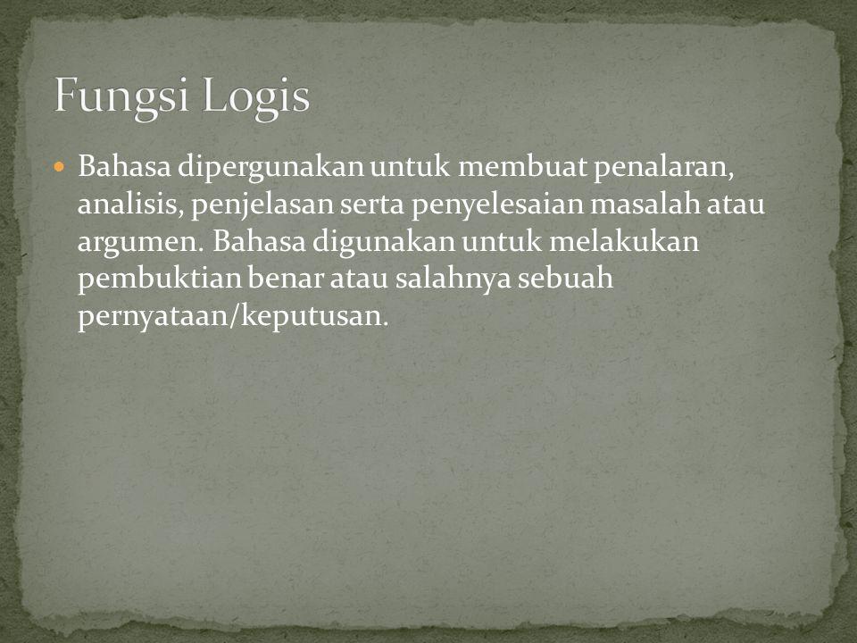 Bahasa dipergunakan untuk membuat penalaran, analisis, penjelasan serta penyelesaian masalah atau argumen. Bahasa digunakan untuk melakukan pembuktian