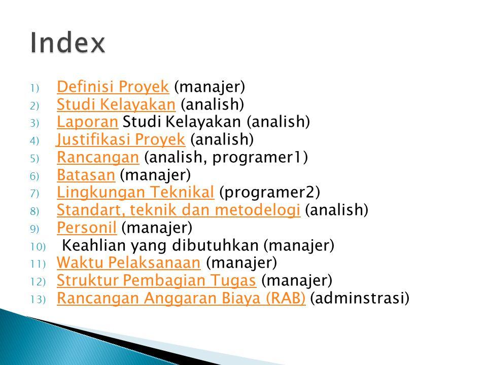 1) Definisi Proyek (manajer) Definisi Proyek 2) Studi Kelayakan (analish) Studi Kelayakan 3) Laporan Studi Kelayakan (analish) Laporan 4) Justifikasi