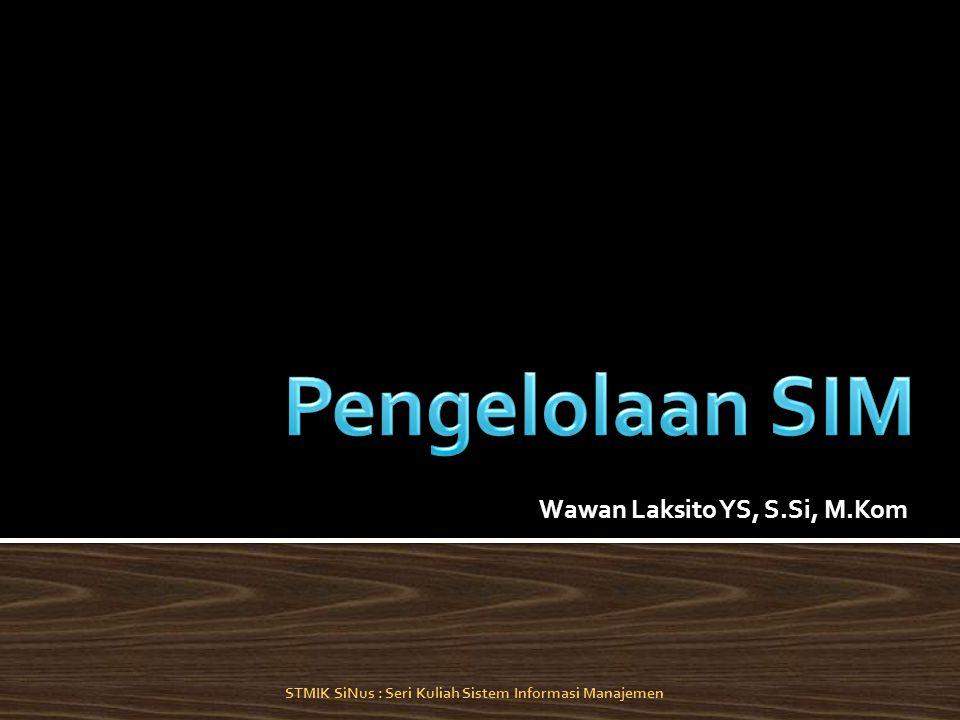 Wawan Laksito YS, S.Si, M.Kom STMIK SiNus : Seri Kuliah Sistem Informasi Manajemen