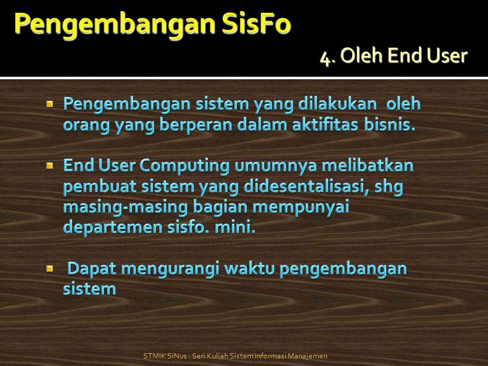 4. Oleh End User STMIK SiNus : Seri Kuliah Sistem Informasi Manajemen