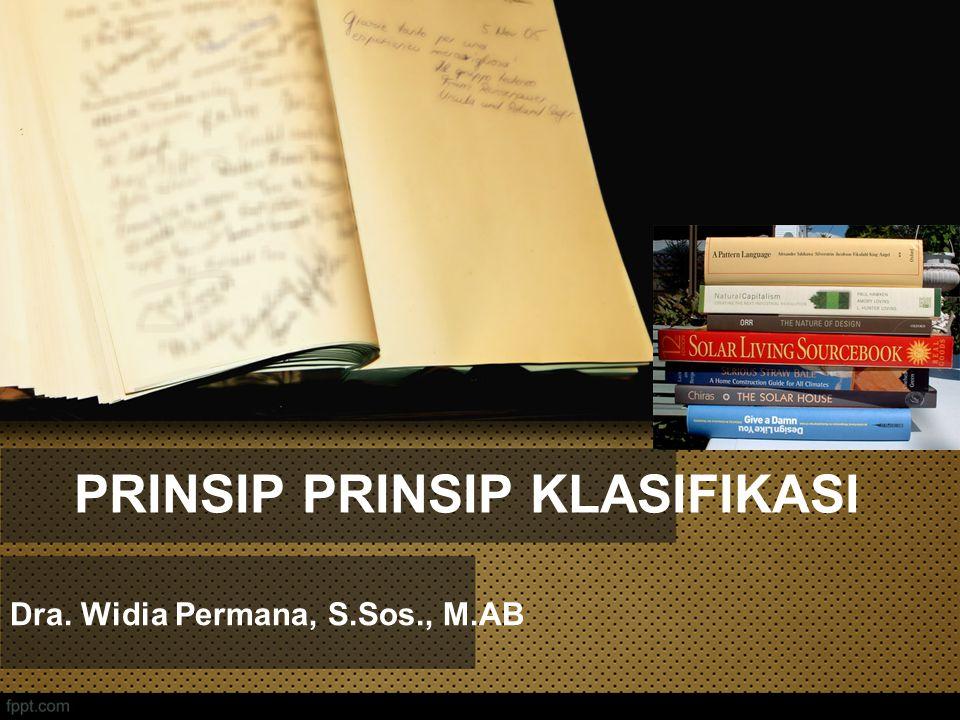 PRINSIP PRINSIP KLASIFIKASI Dra. Widia Permana, S.Sos., M.AB