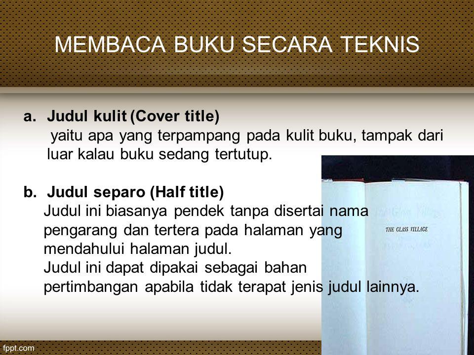 MEMBACA BUKU SECARA TEKNIS a.Judul kulit (Cover title) yaitu apa yang terpampang pada kulit buku, tampak dari luar kalau buku sedang tertutup. b.Judul