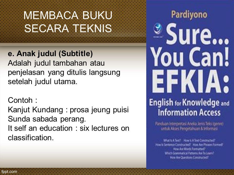MEMBACA BUKU SECARA TEKNIS e.Anak judul (Subtitle) Adalah judul tambahan atau penjelasan yang ditulis langsung setelah judul utama. Contoh : Kanjut Ku