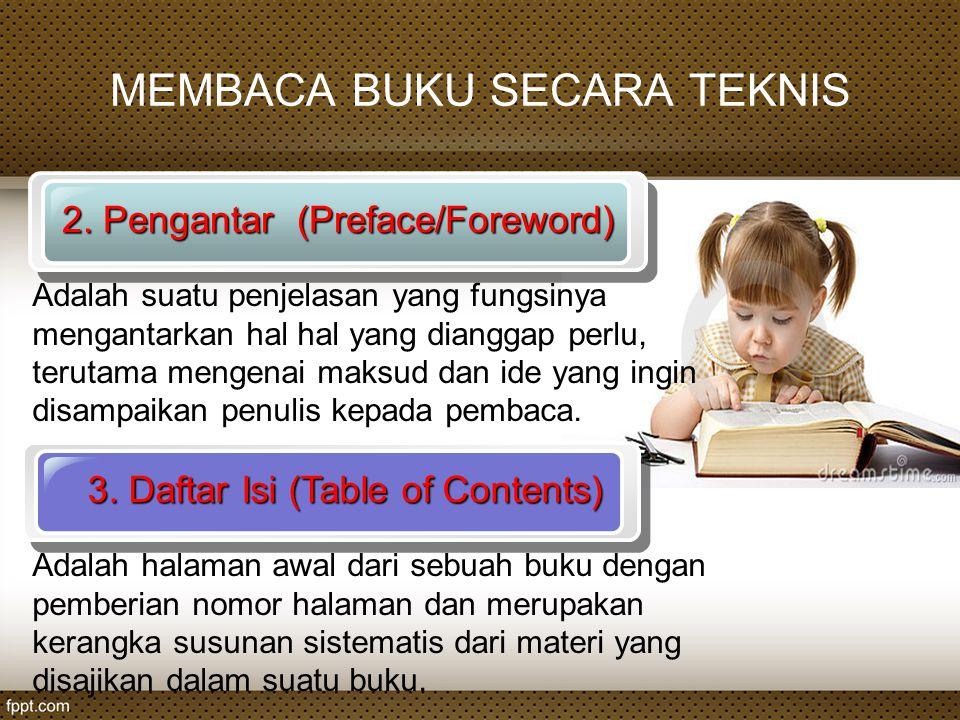 MEMBACA BUKU SECARA TEKNIS 2. Pengantar (Preface/Foreword) 3. Daftar Isi (Table of Contents) Adalah suatu penjelasan yang fungsinya mengantarkan hal h