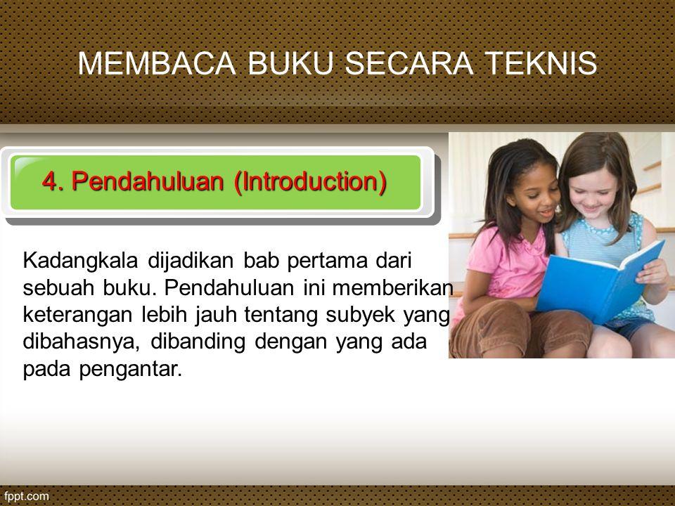 MEMBACA BUKU SECARA TEKNIS 4. Pendahuluan (Introduction) Kadangkala dijadikan bab pertama dari sebuah buku. Pendahuluan ini memberikan keterangan lebi