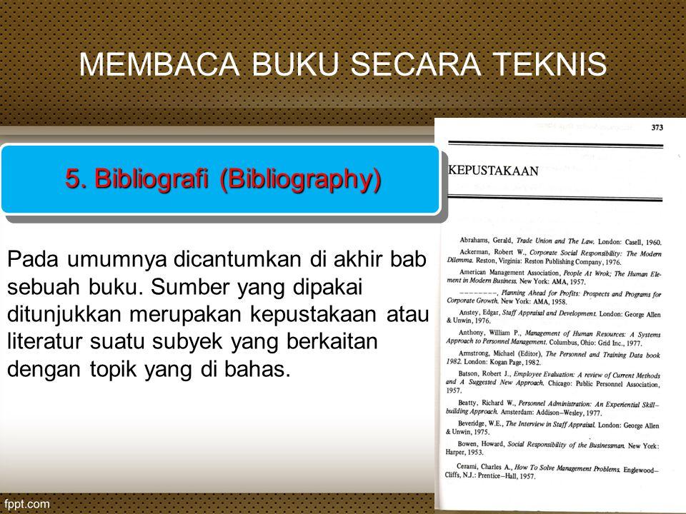 MEMBACA BUKU SECARA TEKNIS 5. Bibliografi (Bibliography) Pada umumnya dicantumkan di akhir bab sebuah buku. Sumber yang dipakai ditunjukkan merupakan