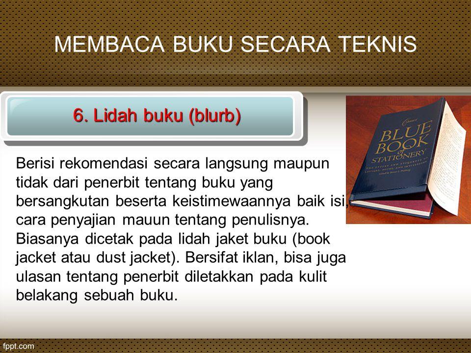 MEMBACA BUKU SECARA TEKNIS 6. Lidah buku (blurb) Berisi rekomendasi secara langsung maupun tidak dari penerbit tentang buku yang bersangkutan beserta