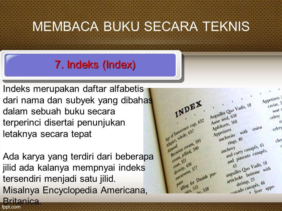 MEMBACA BUKU SECARA TEKNIS 7. Indeks (Index) Indeks merupakan daftar alfabetis dari nama dan subyek yang dibahas dalam sebuah buku secara terperinci d