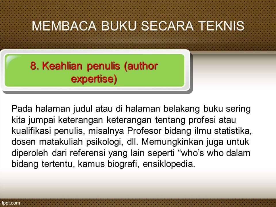 8. Keahlian penulis (author expertise) Pada halaman judul atau di halaman belakang buku sering kita jumpai keterangan keterangan tentang profesi atau