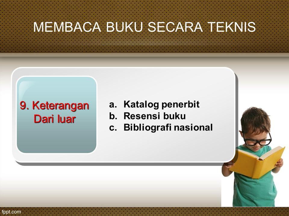 9. Keterangan Dari luar a.Katalog penerbit b.Resensi buku c.Bibliografi nasional MEMBACA BUKU SECARA TEKNIS