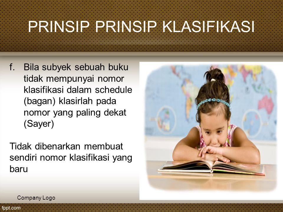 Company Logo PRINSIP PRINSIP KLASIFIKASI f.Bila subyek sebuah buku tidak mempunyai nomor klasifikasi dalam schedule (bagan) klasirlah pada nomor yang