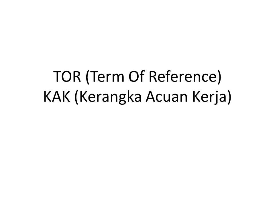 TOR (Term Of reference) adalah perencanaan kegiatan proyek atau yang biasa disebut outline, atau lembar penugasan.