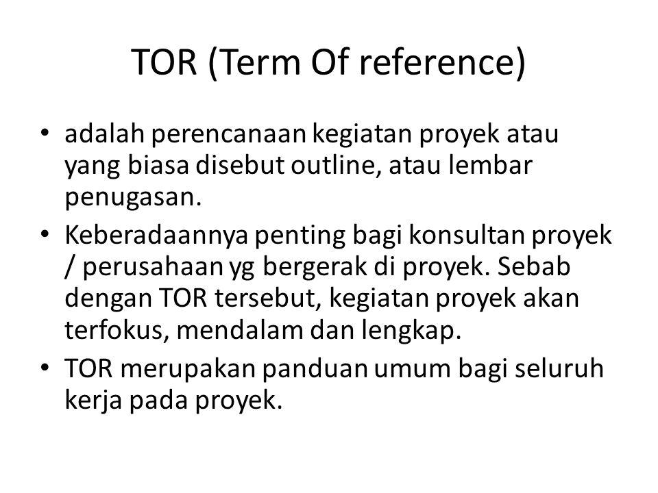 Fungsi TOR Untuk menentukan topik proyek, merumuskan masalah kemudian mencari jawaban atas permasalan melalui metode dan alat yang ditentukan, sekaligus menyelesaikan tugas proyek tepat waktu.