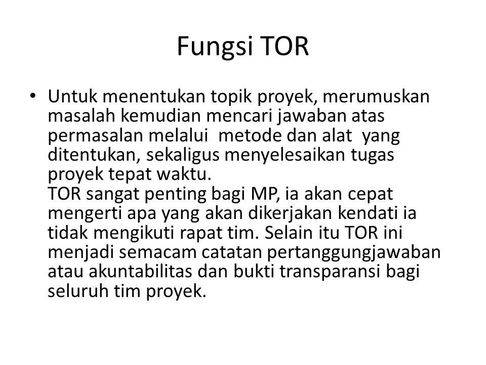 Lanjutan FUNGSI TOR Artinya setiap orang yang terlibat dalam tim proyek ini—analis di lapangan, programer dan ahli lainnya—bisa menilai kinerjanya dengan merujuk TOR.