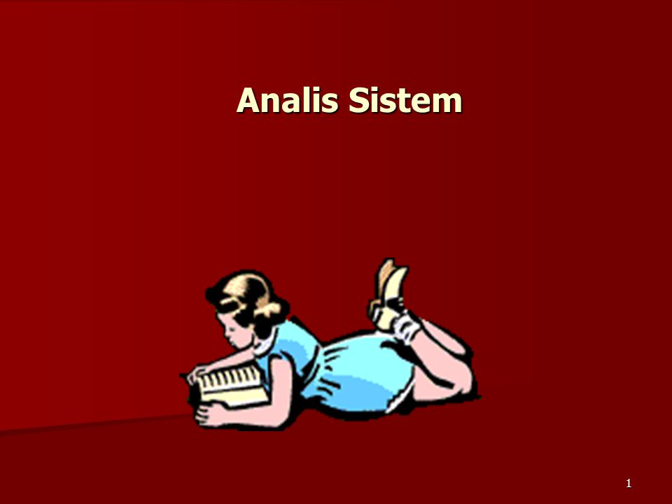 2 Analisis Sistem Informasi Analisis sistem adalah penguraian sistem ke dalam bagian komponennya dengan maksud untuk mengidentifikasi & mengevaluasi: 1.