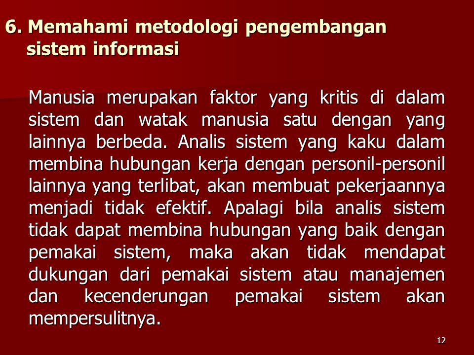 6. Memahami metodologi pengembangan sistem informasi Manusia merupakan faktor yang kritis di dalam sistem dan watak manusia satu dengan yang lainnya b
