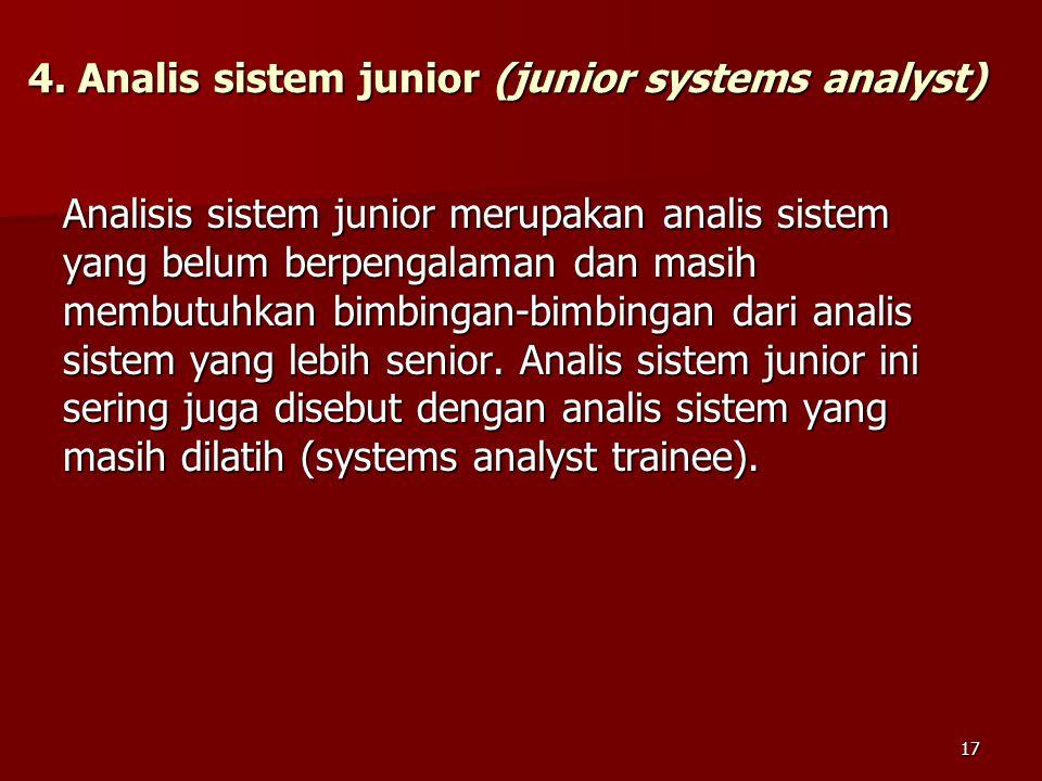 4. Analis sistem junior (junior systems analyst) Analisis sistem junior merupakan analis sistem yang belum berpengalaman dan masih membutuhkan bimbing