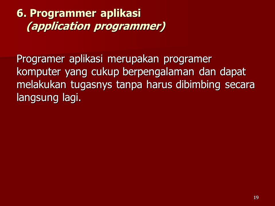 6. Programmer aplikasi (application programmer) Programer aplikasi merupakan programer komputer yang cukup berpengalaman dan dapat melakukan tugasnys