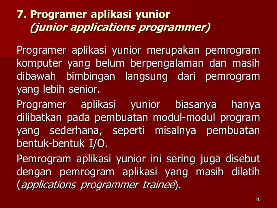 7. Programer aplikasi yunior (junior applications programmer) Programer aplikasi yunior merupakan pemrogram komputer yang belum berpengalaman dan masi