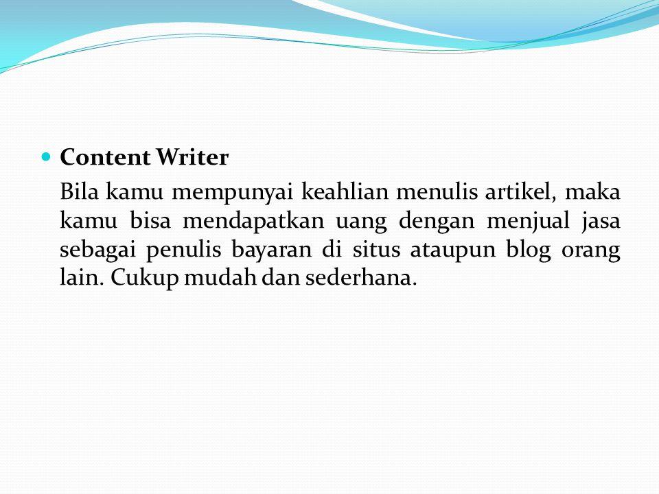 Content Writer Bila kamu mempunyai keahlian menulis artikel, maka kamu bisa mendapatkan uang dengan menjual jasa sebagai penulis bayaran di situs atau