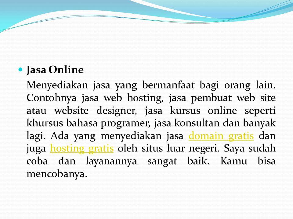 Jasa Online Menyediakan jasa yang bermanfaat bagi orang lain. Contohnya jasa web hosting, jasa pembuat web site atau website designer, jasa kursus onl