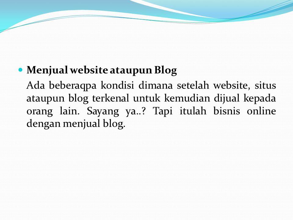 Menjual website ataupun Blog Ada beberaqpa kondisi dimana setelah website, situs ataupun blog terkenal untuk kemudian dijual kepada orang lain. Sayang