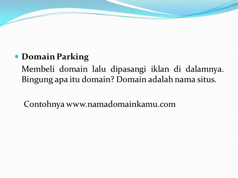 Domain Parking Membeli domain lalu dipasangi iklan di dalamnya. Bingung apa itu domain? Domain adalah nama situs. Contohnya www.namadomainkamu.com