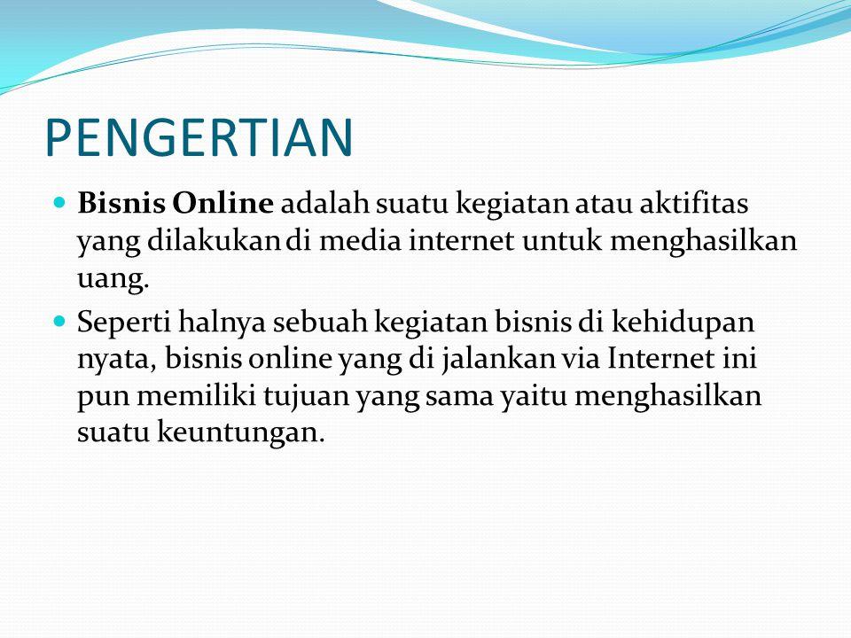 PENGERTIAN Bisnis Online adalah suatu kegiatan atau aktifitas yang dilakukan di media internet untuk menghasilkan uang. Seperti halnya sebuah kegiatan