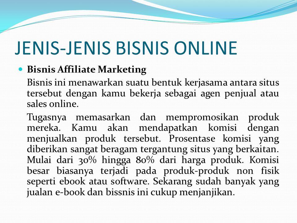JENIS-JENIS BISNIS ONLINE Bisnis Affiliate Marketing Bisnis ini menawarkan suatu bentuk kerjasama antara situs tersebut dengan kamu bekerja sebagai ag
