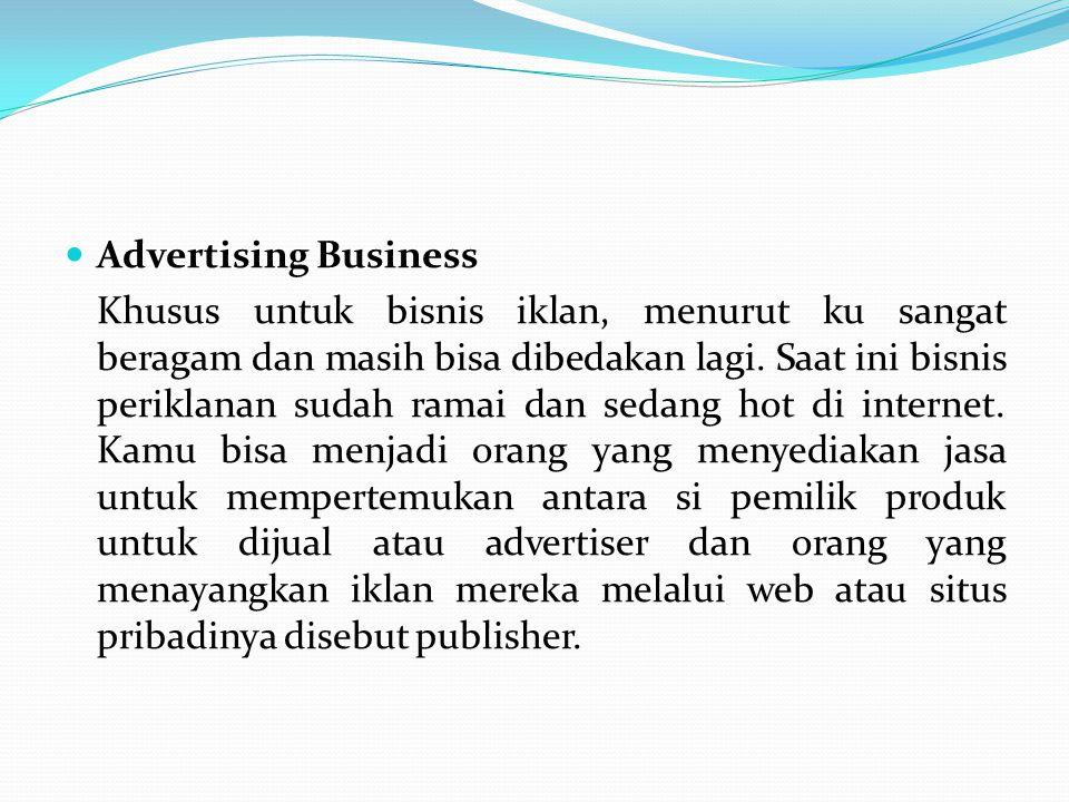Advertising Business Khusus untuk bisnis iklan, menurut ku sangat beragam dan masih bisa dibedakan lagi. Saat ini bisnis periklanan sudah ramai dan se