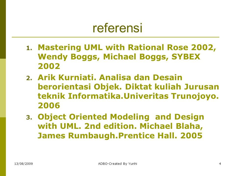 13/08/2009ADBO-Created By Yunhi4 referensi 1. Mastering UML with Rational Rose 2002, Wendy Boggs, Michael Boggs, SYBEX 2002 2. Arik Kurniati. Analisa