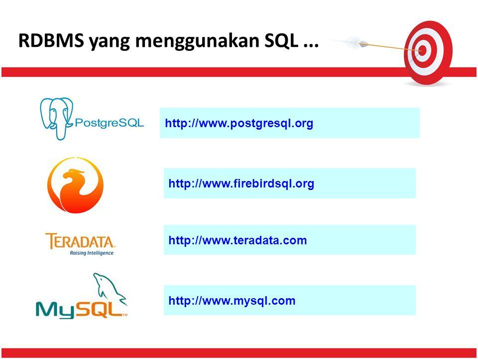RDBMS yang menggunakan SQL... http://www.postgresql.org http://www.firebirdsql.org http://www.teradata.com http://www.mysql.com