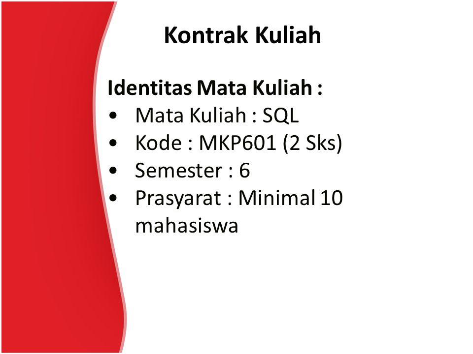 Kontrak Kuliah Identitas Mata Kuliah : Mata Kuliah : SQL Kode : MKP601 (2 Sks) Semester : 6 Prasyarat : Minimal 10 mahasiswa