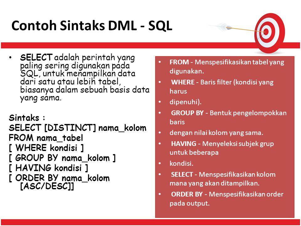 Contoh Sintaks DML - SQL SELECT adalah perintah yang paling sering digunakan pada SQL, untuk menampilkan data dari satu atau lebih tabel, biasanya dal