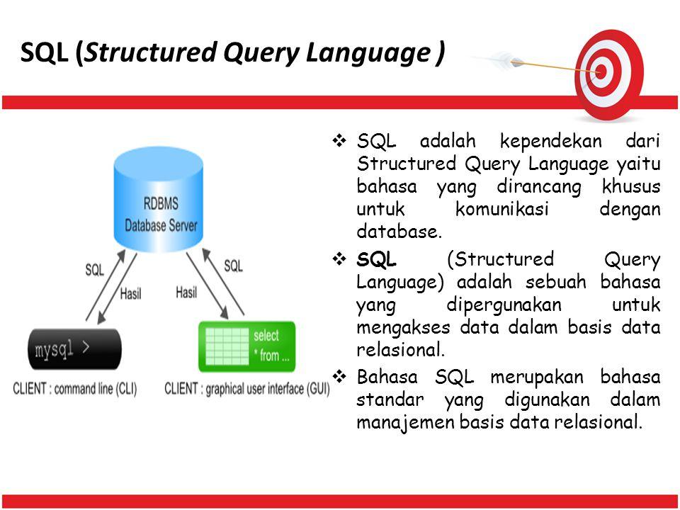  SQL adalah kependekan dari Structured Query Language yaitu bahasa yang dirancang khusus untuk komunikasi dengan database.  SQL (Structured Query La