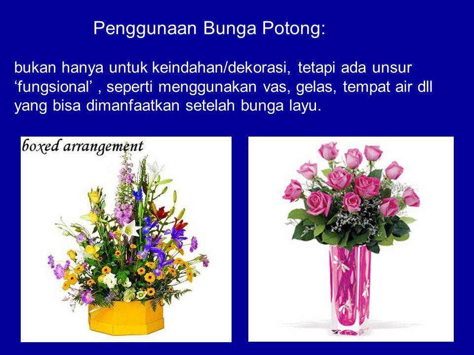 Penggunaan Bunga Potong: bukan hanya untuk keindahan/dekorasi, tetapi ada unsur 'fungsional', seperti menggunakan vas, gelas, tempat air dll yang bisa
