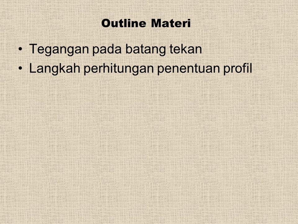 Outline Materi Tegangan pada batang tekan Langkah perhitungan penentuan profil