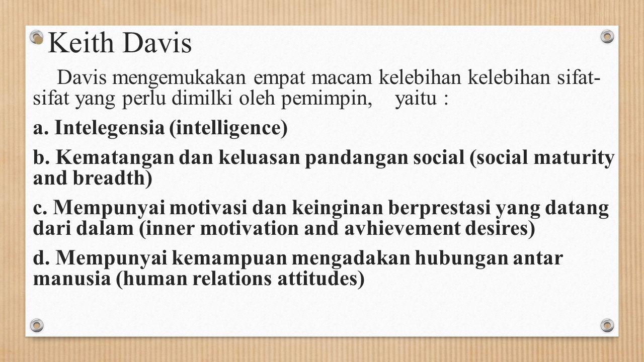 Keith Davis Davis mengemukakan empat macam kelebihan kelebihan sifat- sifat yang perlu dimilki oleh pemimpin, yaitu : a. Intelegensia (intelligence) b